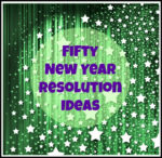 Fifty New Year Resolution Ideas