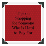 Tips on Shopping for Someone Who is Hard to Buy For