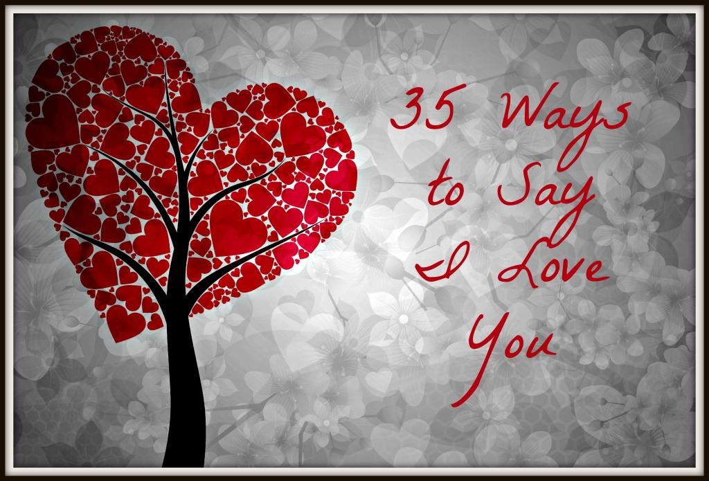 35 ways to say I love you
