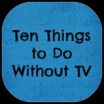 Ten Things To Do Without Television
