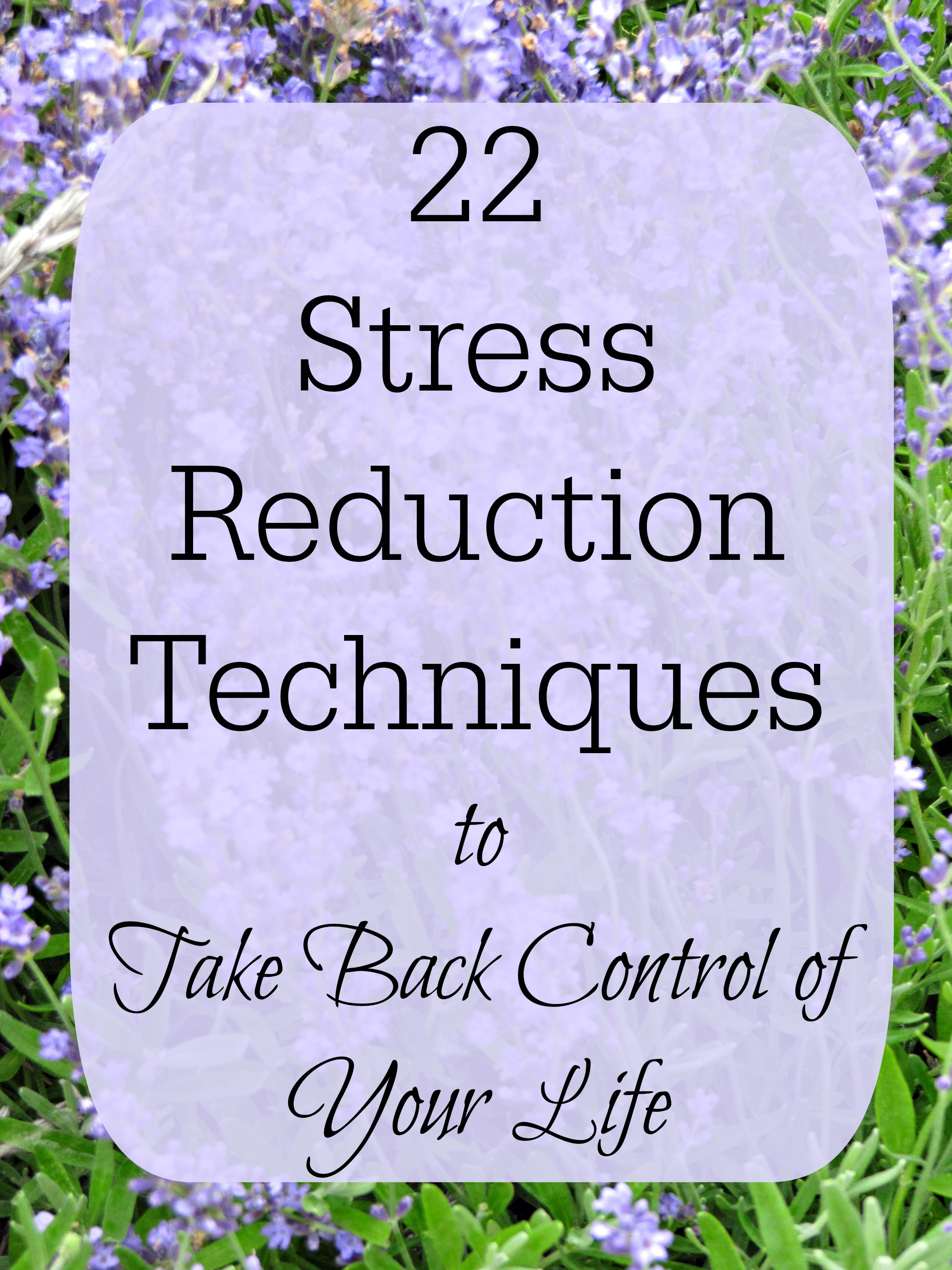 22 Stress Reduction Techniques to Take Control of Your Life