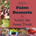 100+ Paleo Desserts to Satisfy the Sweet Tooth