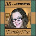 Birthday Post: 35 of my favorite things