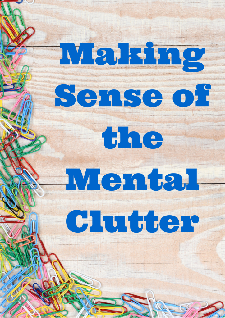 Making Sense of the Mental Clutter