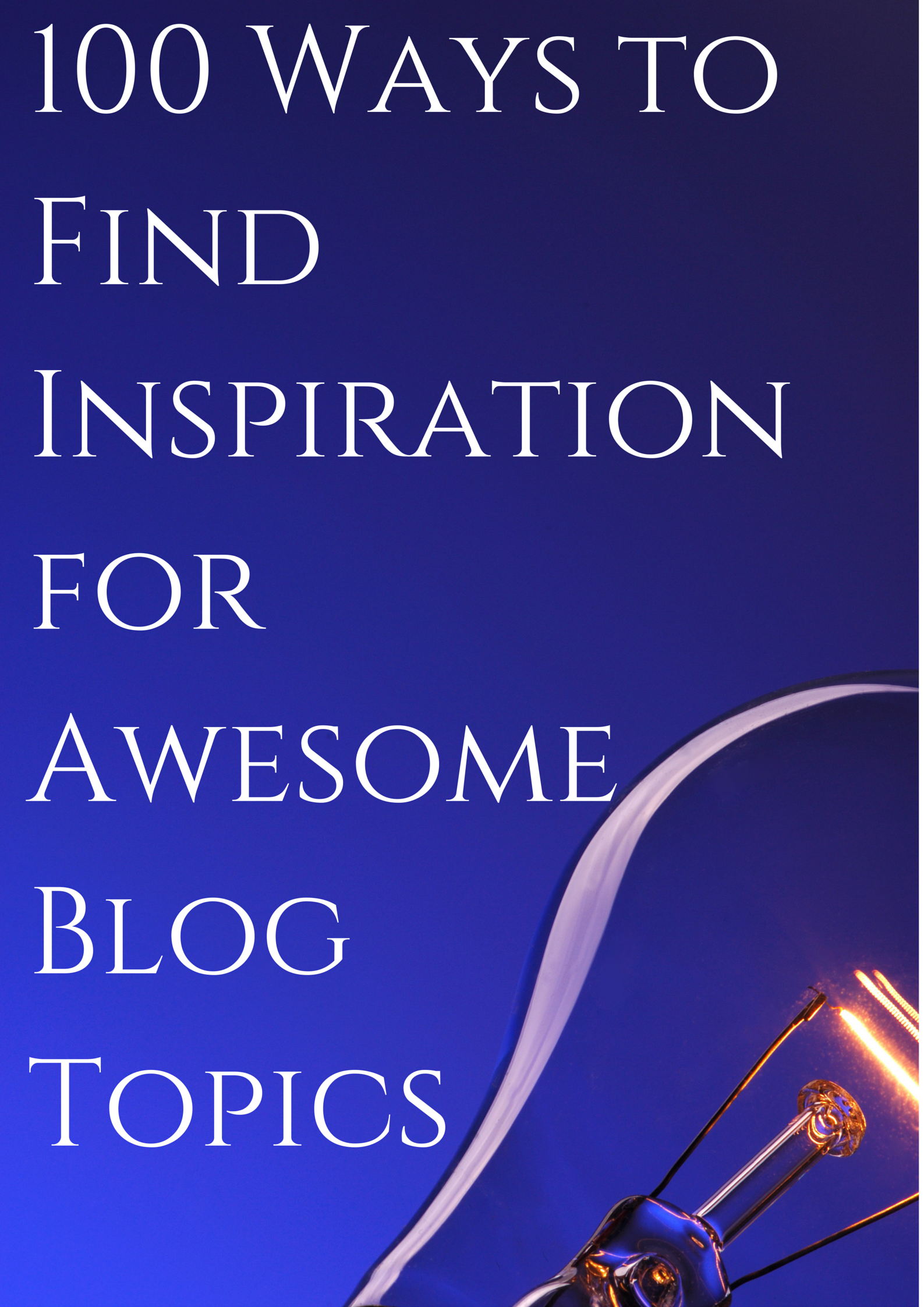100 Ways to Find Inspiration for Awesome Blog Topics