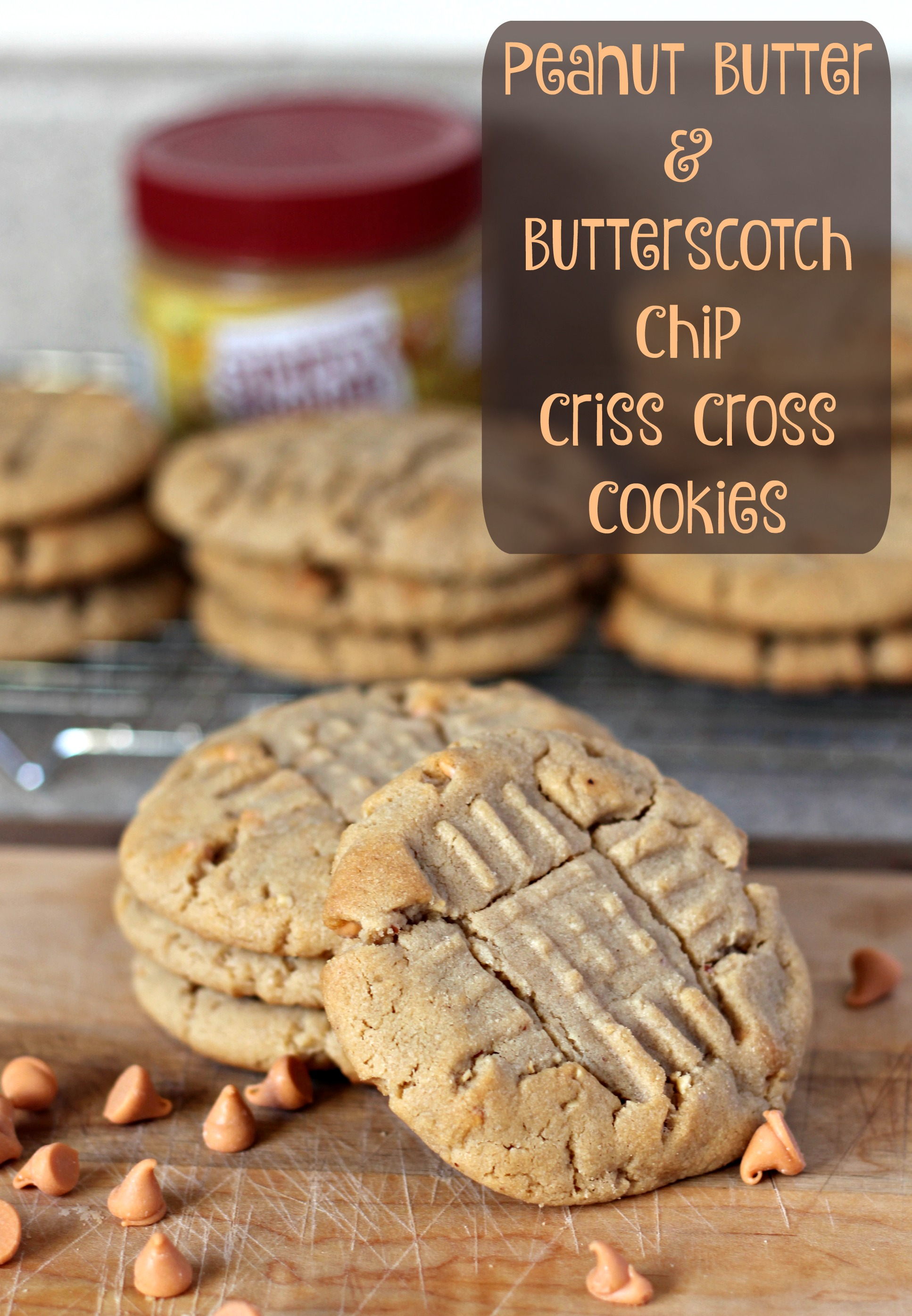 Peanut Butter and Butterscotch Chip Criss Cross Cookies