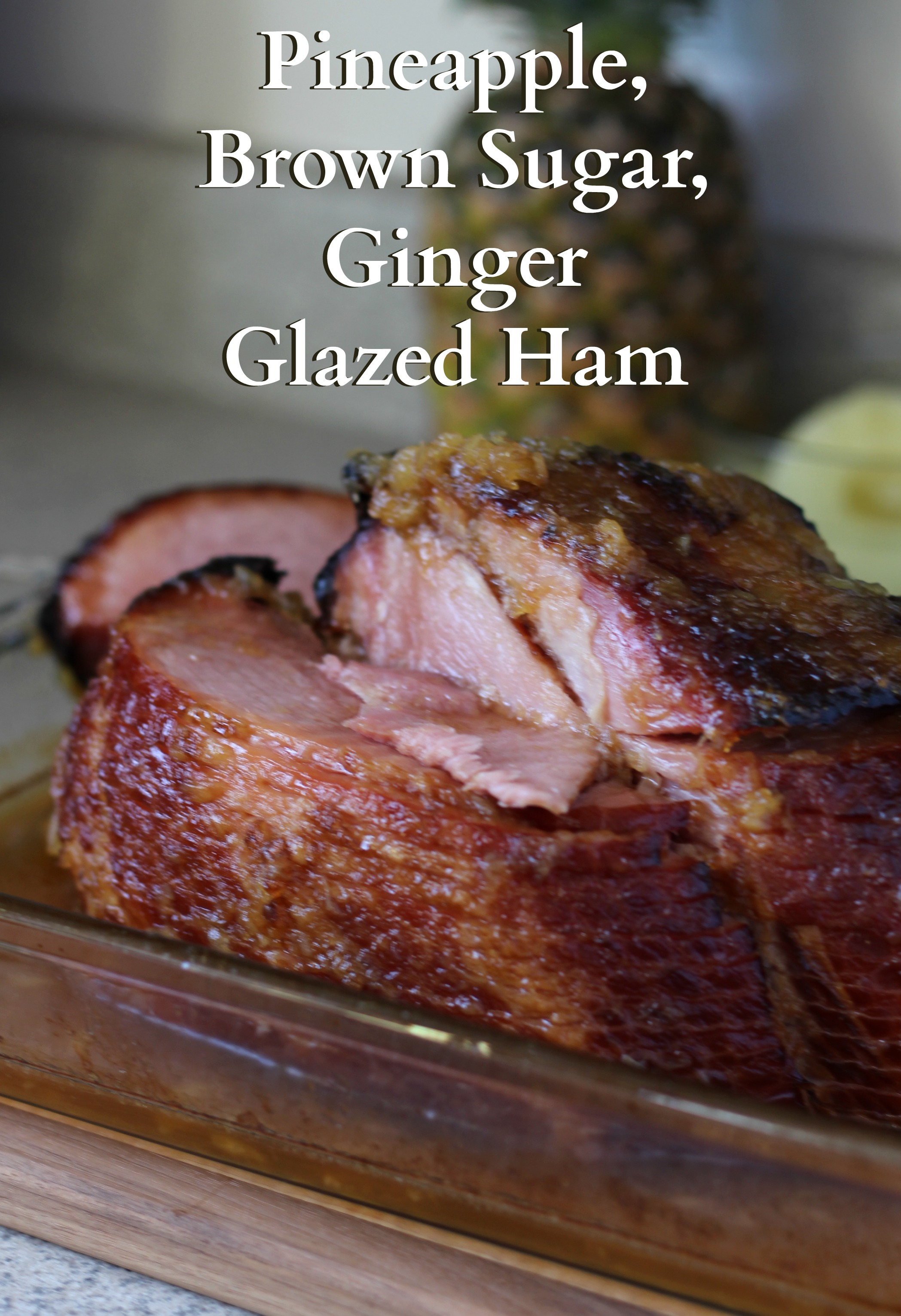 Pineapple, Brown Sugar, Ginger Glazed Ham