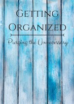 Getting Organized: Purging the Unnecessary