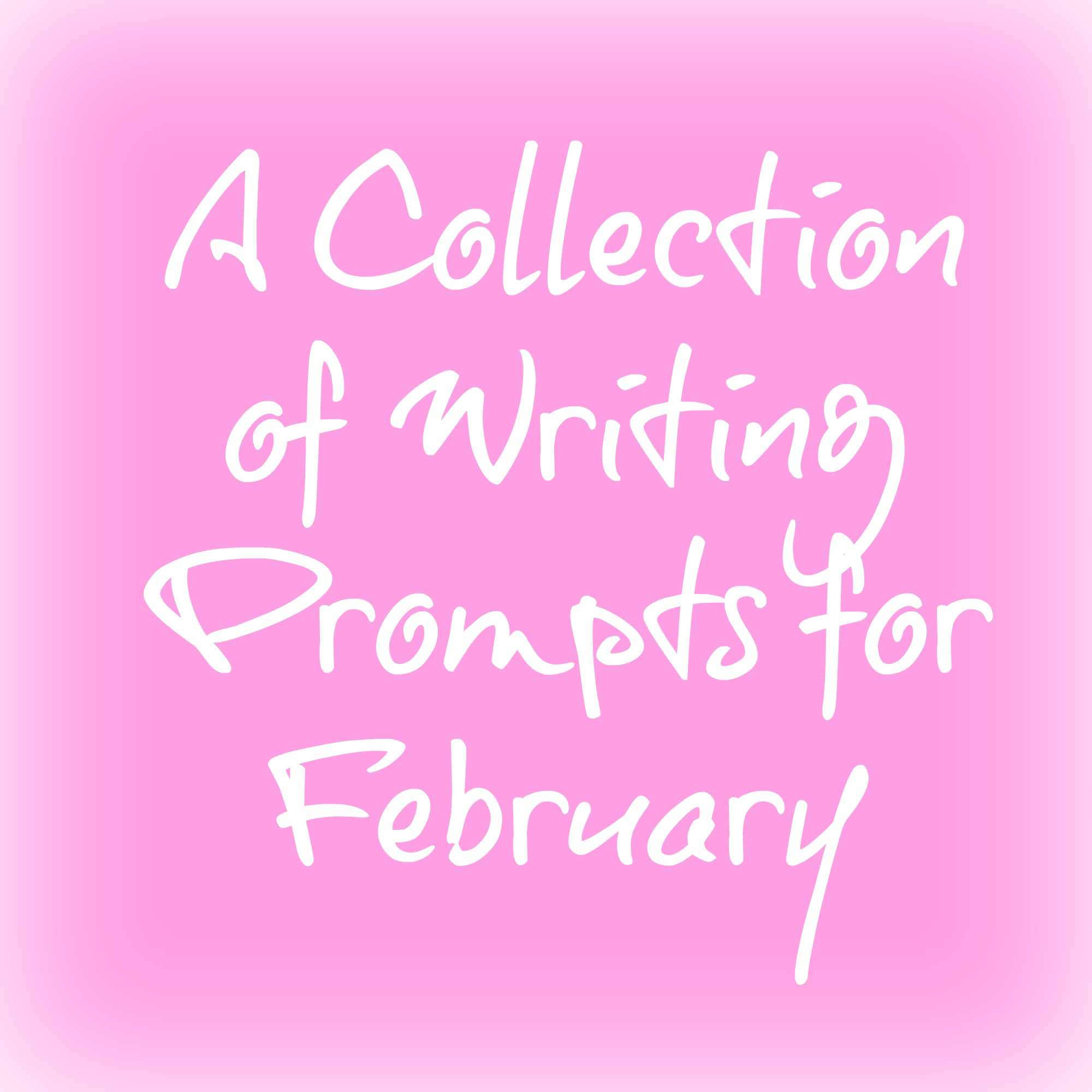 A Collection of Writing Prompts for February