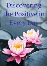 How to Discover the Positive in Every Day