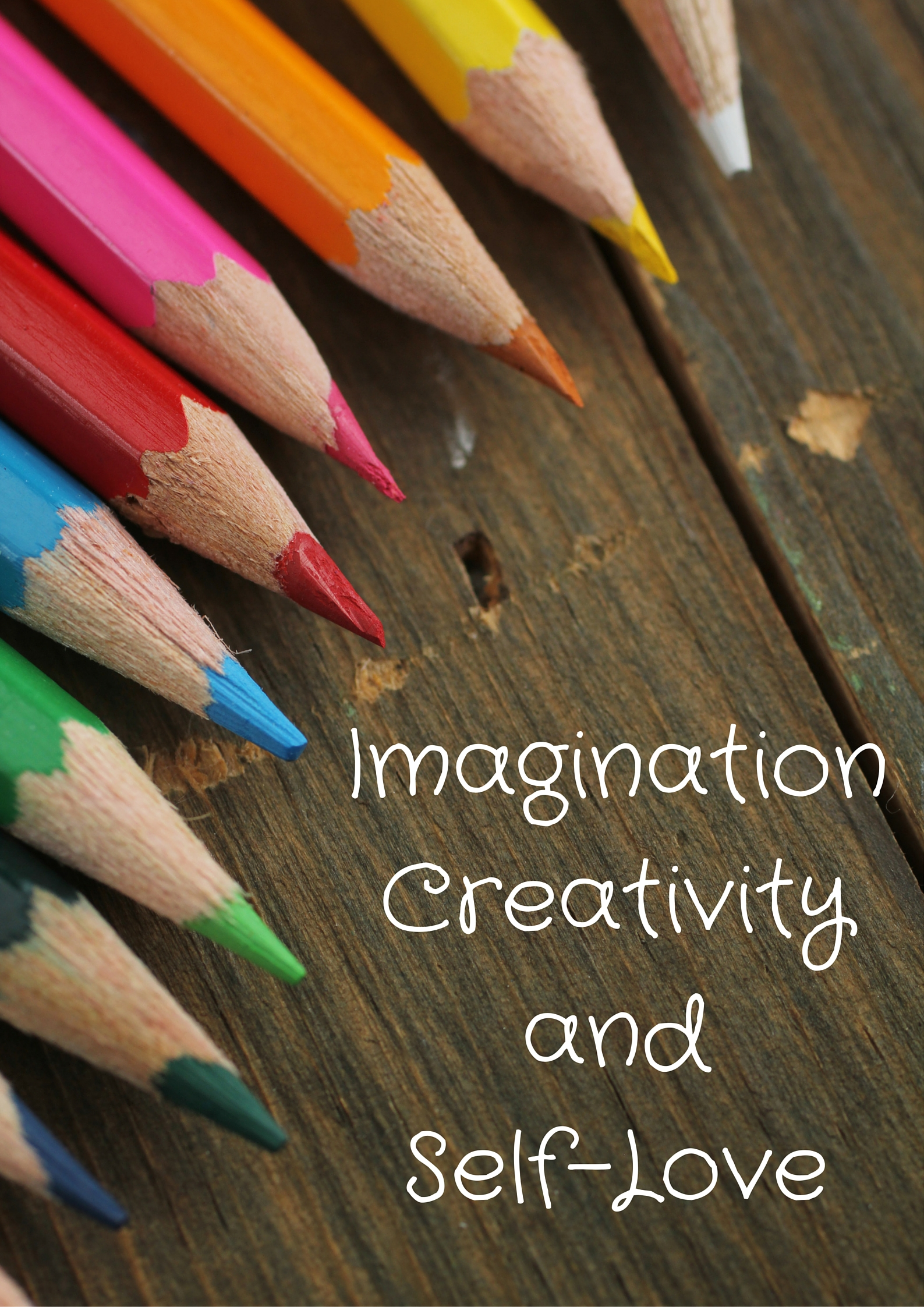 Imagination, Creativity, and Self-Love
