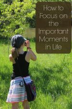 How to Focus on the Important Moments in Life