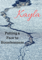 Kayla. Putting a Face to Homelessness.
