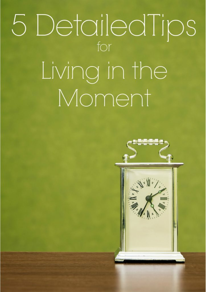 5 Detailed Tips for Living in the Moment