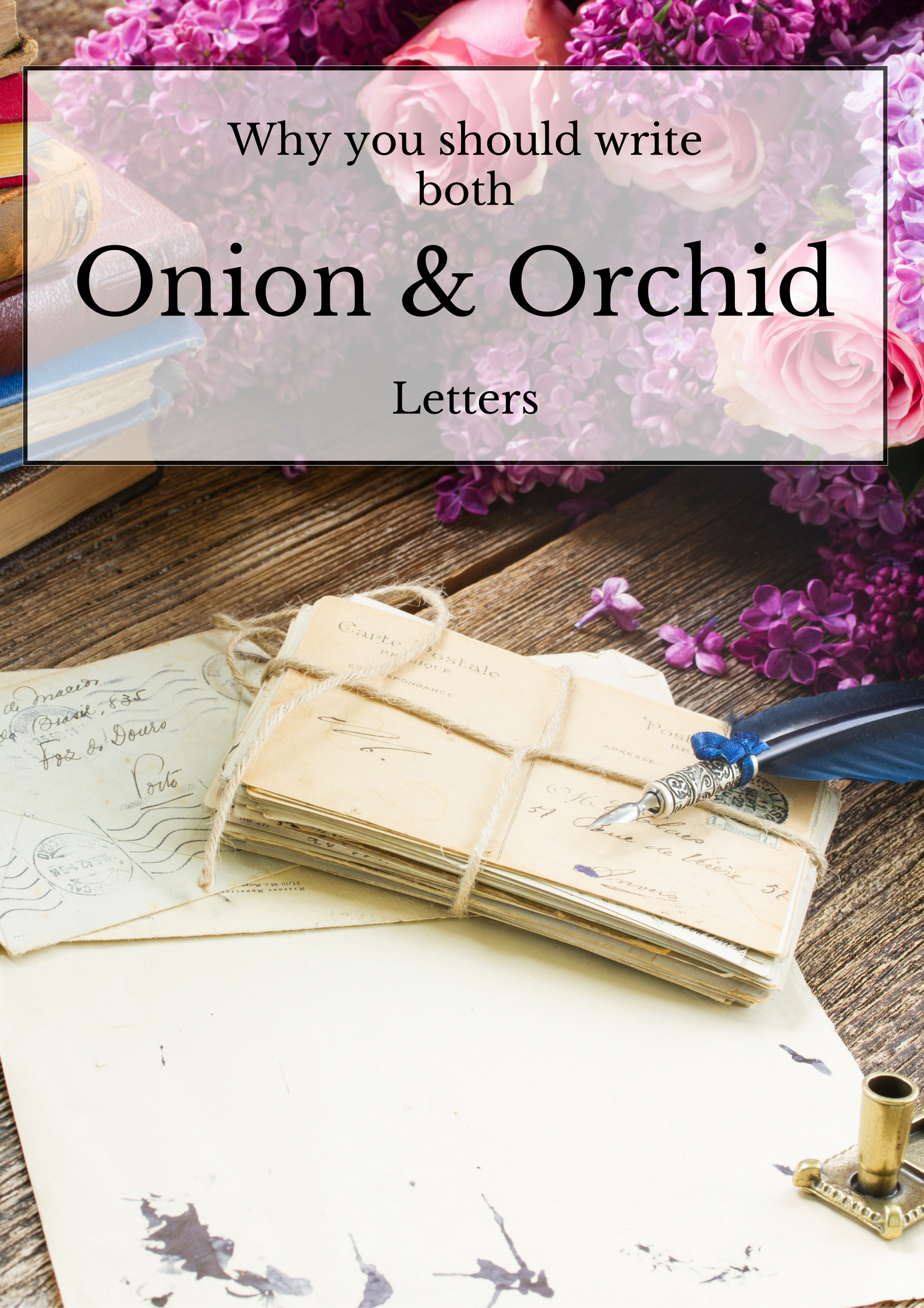 Why You Should Write Both Onion and Orchid Letters