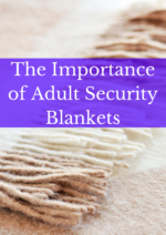 The Importance of Adult Security Blankets