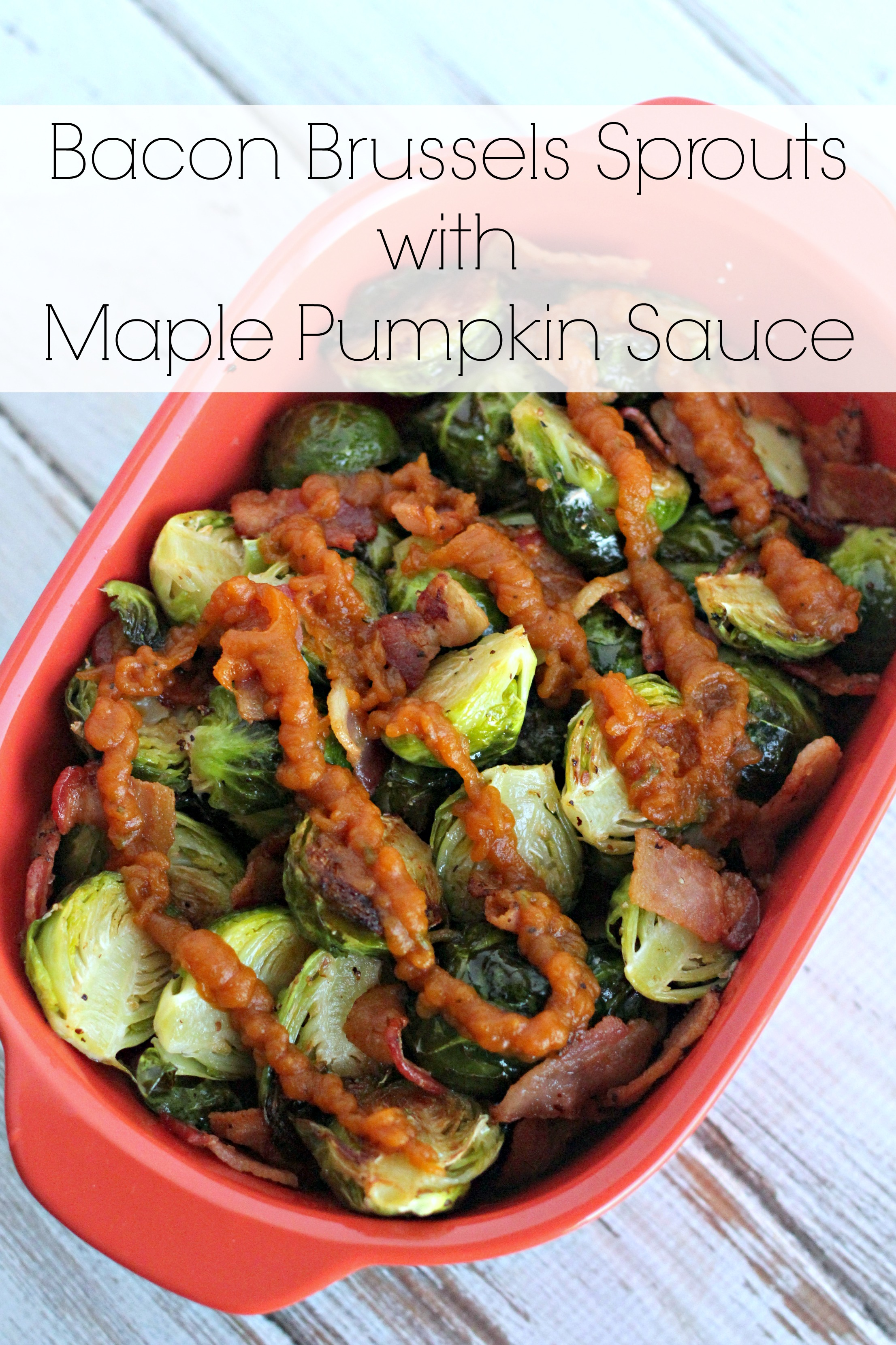 Bacon Brussels Sprouts with Maple Pumpkin Sauce
