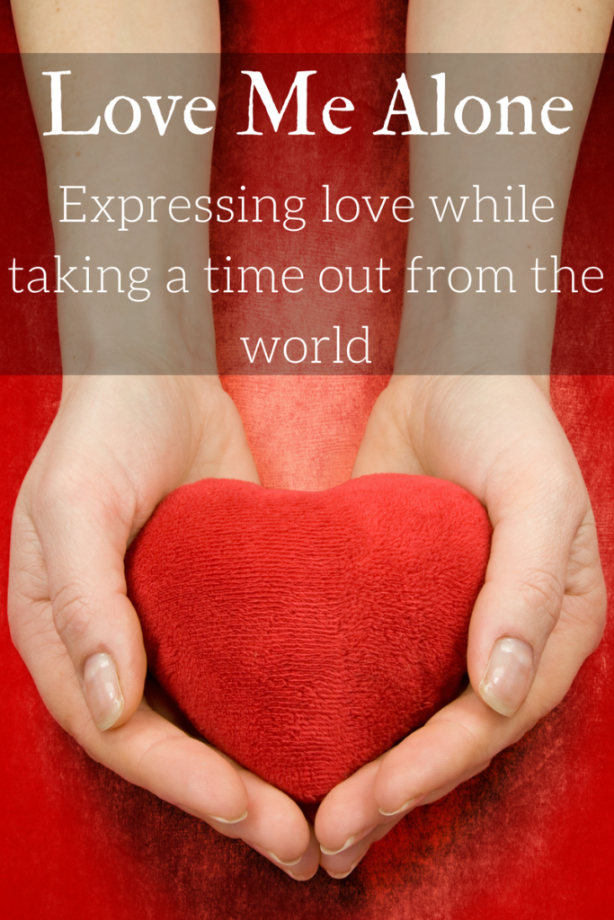 A wonderful tip for expressing love to others when you need some time alone.