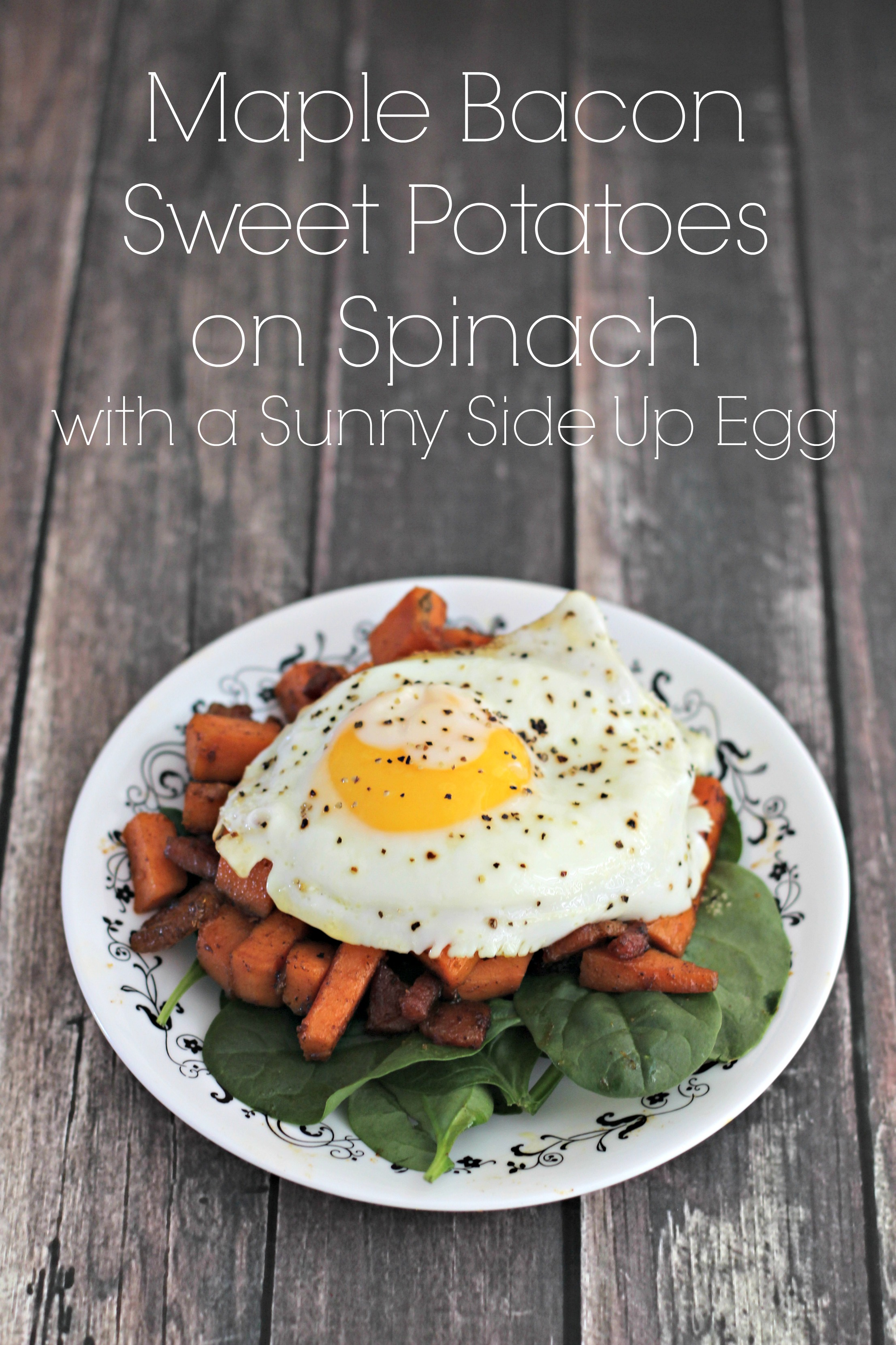 Maple Bacon Sweet Potatoes on Spinach with a Sunny Side Up Egg