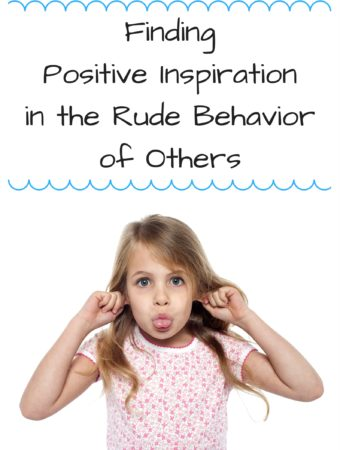 Finding Positive Inspiration Through the Rude Behavior of Others