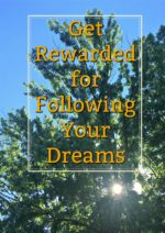 Get Rewarded for Following Your Dreams